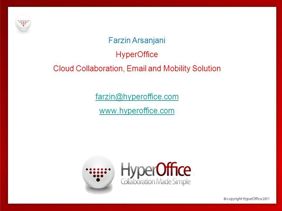 Farzin Arsanjani HyperOffice Cloud Collaboration, Email and Mobility Solution farzin@hyperoffice.com www.hyperoffice.com
