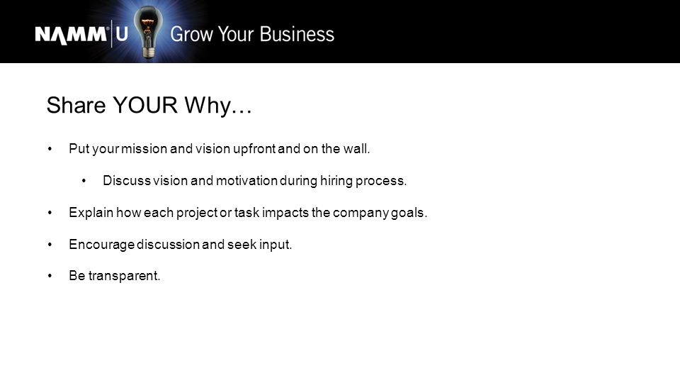 Share YOUR Why… Put your mission and vision upfront and on the wall.