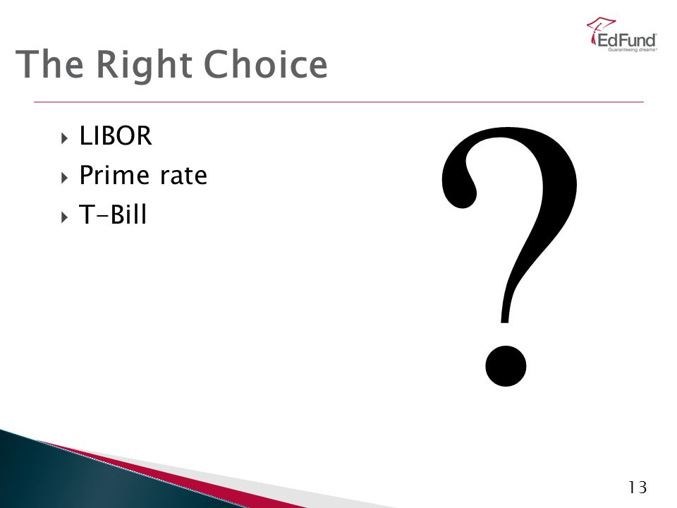 13 The Right Choice ?  LIBOR  Prime rate  T-Bill