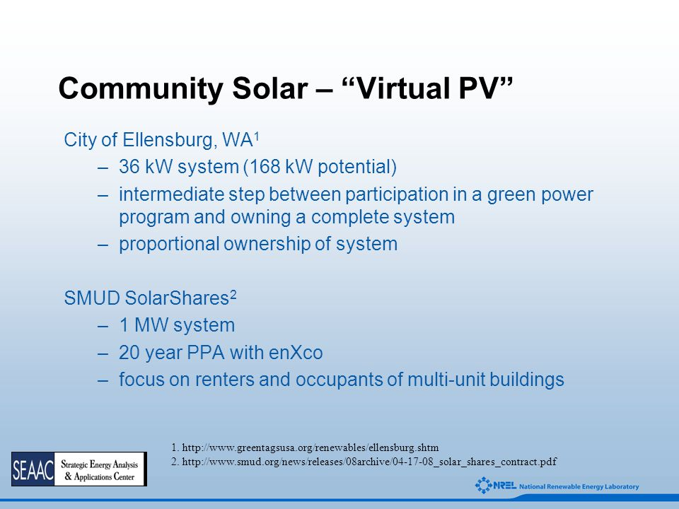 "Community Solar – ""Virtual PV"" City of Ellensburg, WA 1 –36 kW system (168 kW potential) –intermediate step between participation in a green power pro"