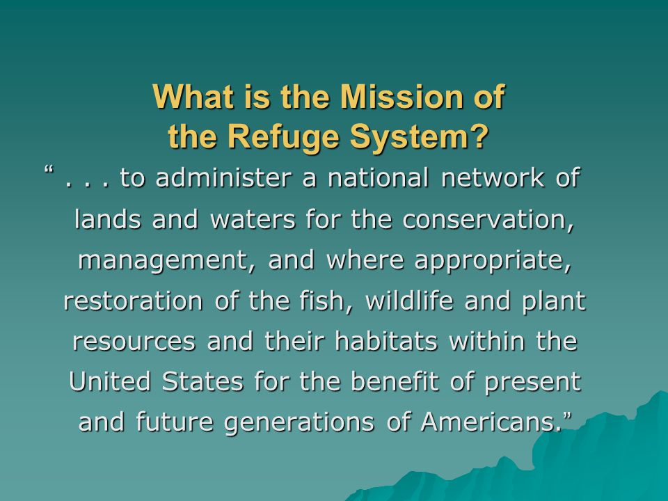 What is the Mission of the Refuge System. ...