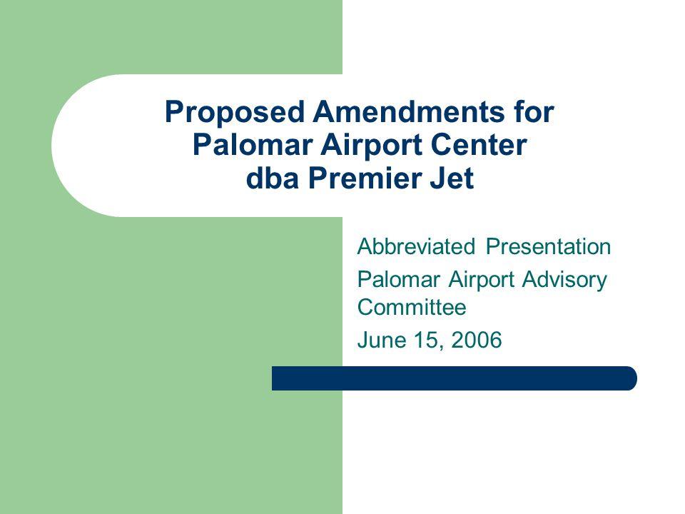 Proposed Amendments for Palomar Airport Center dba Premier Jet Abbreviated Presentation Palomar Airport Advisory Committee June 15, 2006