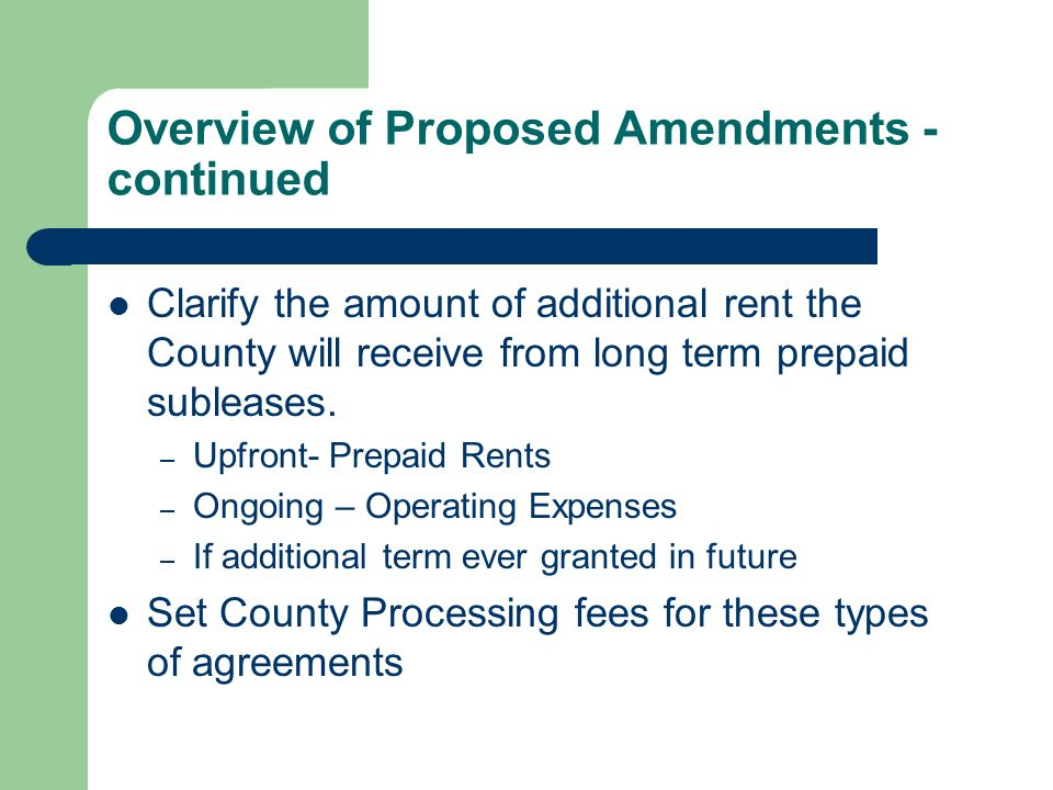 Overview of Proposed Amendments - continued Clarify the amount of additional rent the County will receive from long term prepaid subleases.