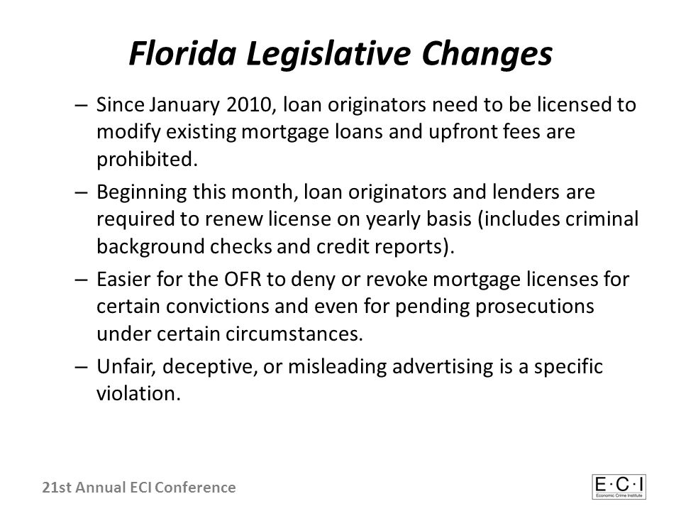 Florida Legislative Changes – Since January 2010, loan originators need to be licensed to modify existing mortgage loans and upfront fees are prohibit