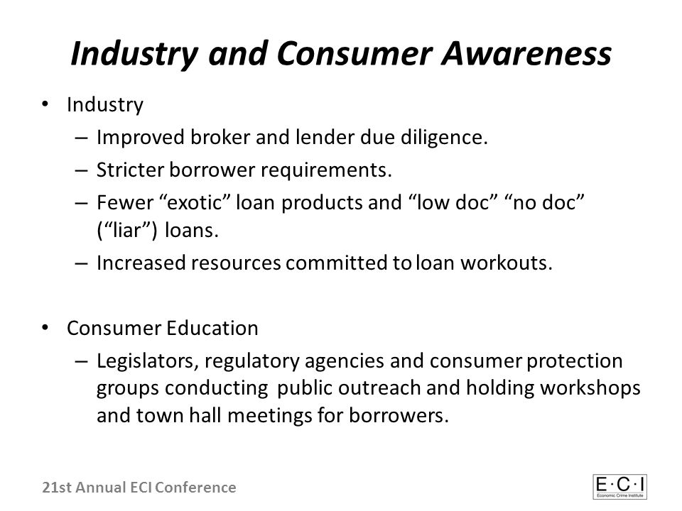 "Industry and Consumer Awareness Industry – Improved broker and lender due diligence. – Stricter borrower requirements. – Fewer ""exotic"" loan products"