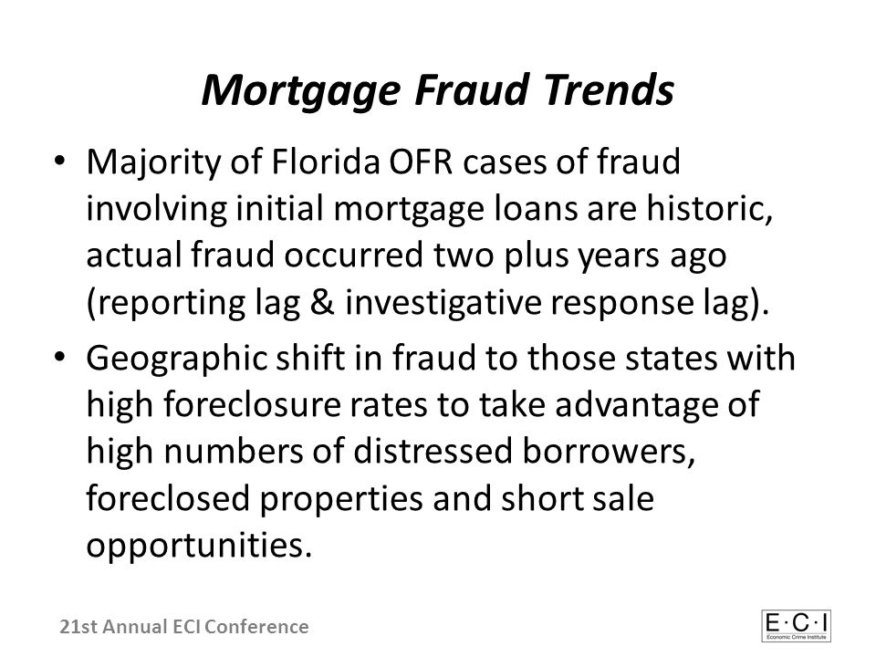 Mortgage Fraud Trends Majority of Florida OFR cases of fraud involving initial mortgage loans are historic, actual fraud occurred two plus years ago (
