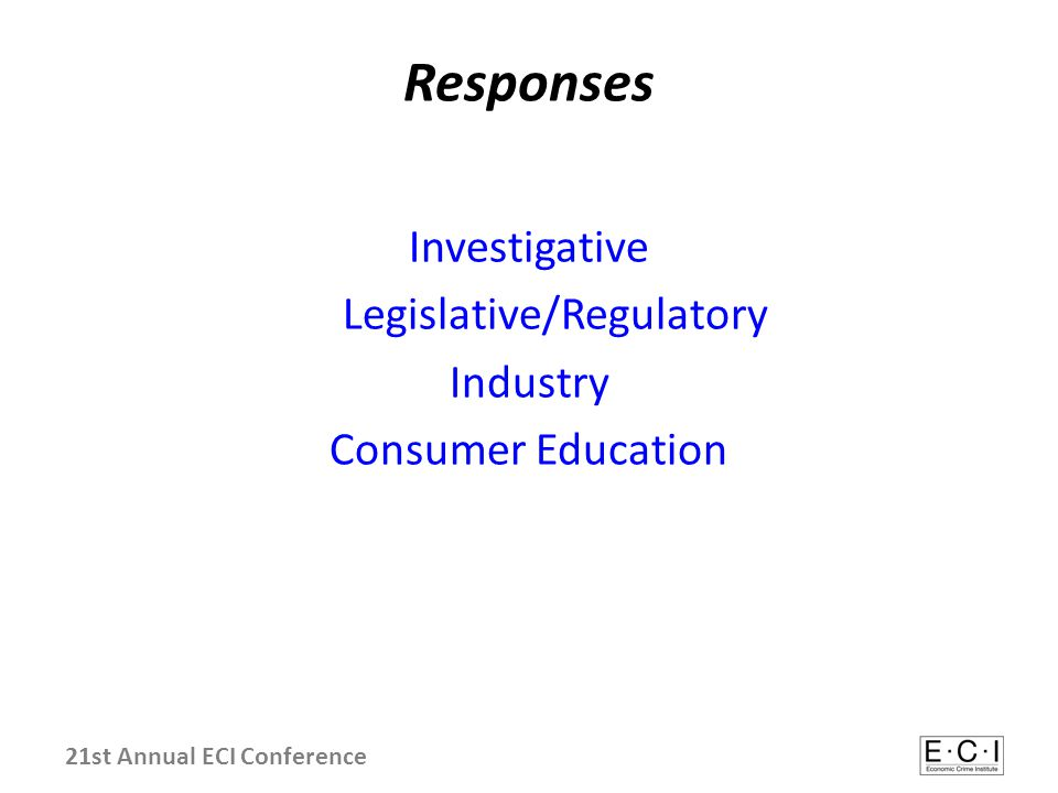Responses Investigative Legislative/Regulatory Industry Consumer Education 21st Annual ECI Conference
