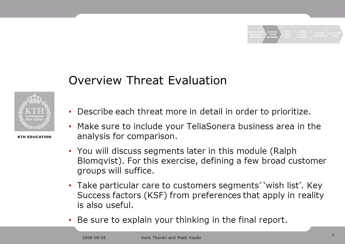 7 2008-09-05Kent Thorén and Matti Kaulio Overview Threat Evaluation Describe each threat more in detail in order to prioritize. Make sure to include y