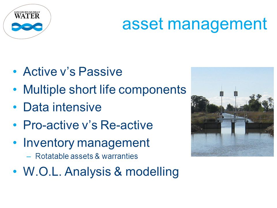 asset management Active v's Passive Multiple short life components Data intensive Pro-active v's Re-active Inventory management –Rotatable assets & warranties W.O.L.