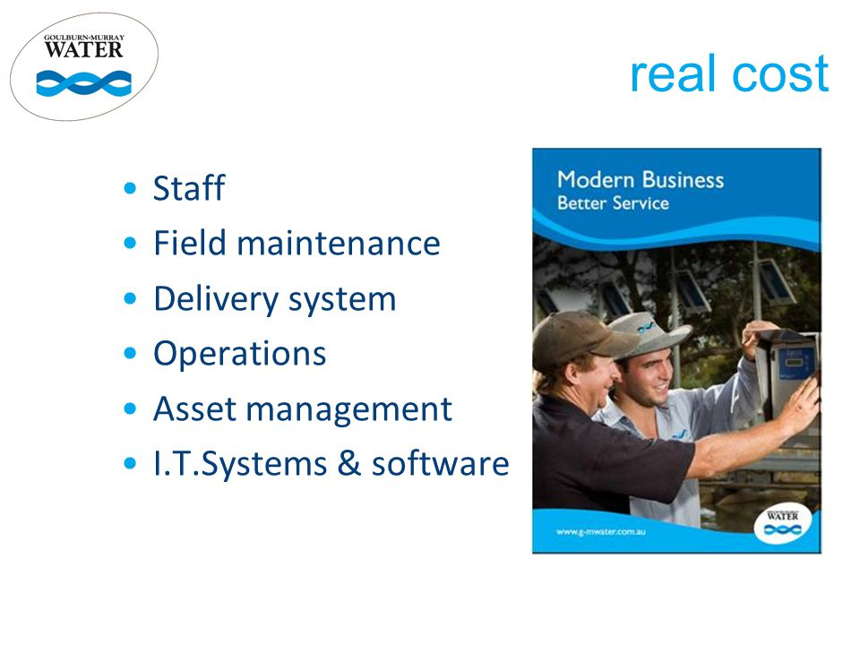 Staff Field maintenance Delivery system Operations Asset management I.T.Systems & software real cost