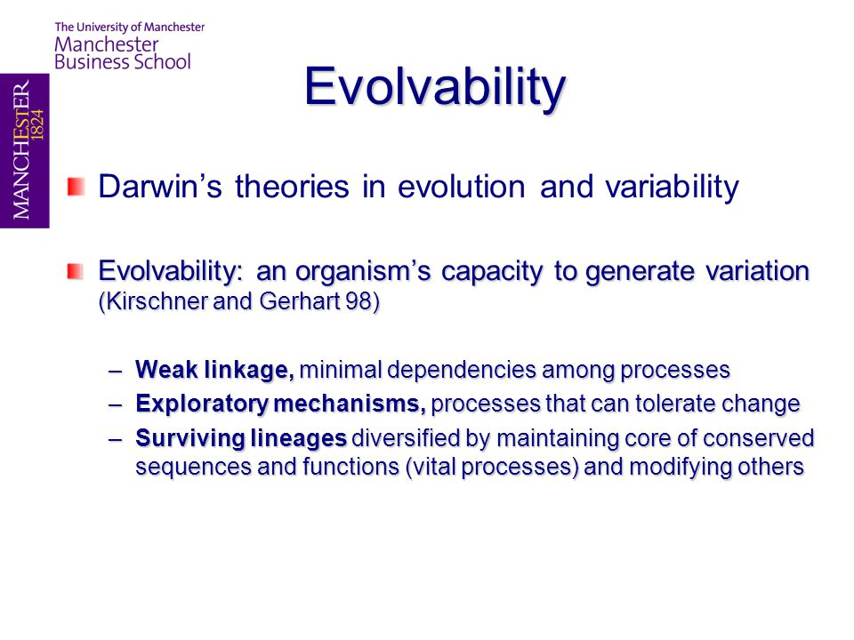 Evolvability Darwin's theories in evolution and variability Evolvability: an organism's capacity to generate variation (Kirschner and Gerhart 98) –Wea