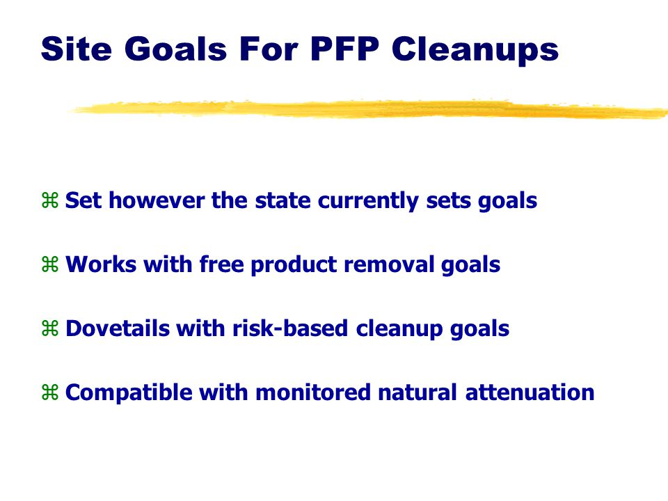 Site Goals For PFP Cleanups zSet however the state currently sets goals zWorks with free product removal goals zDovetails with risk-based cleanup goal