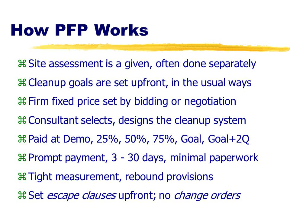 How PFP Works zSite assessment is a given, often done separately zCleanup goals are set upfront, in the usual ways zFirm fixed price set by bidding or
