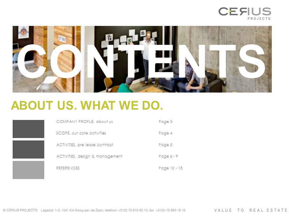 Cerius Projects combines experience and expertise with the dedication and personal approach only a small professional team can offer.