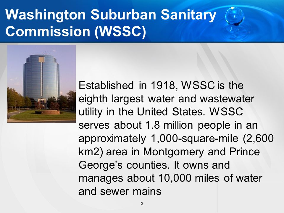 Washington Suburban Sanitary Commission (WSSC) Established in 1918, WSSC is the eighth largest water and wastewater utility in the United States. WSSC