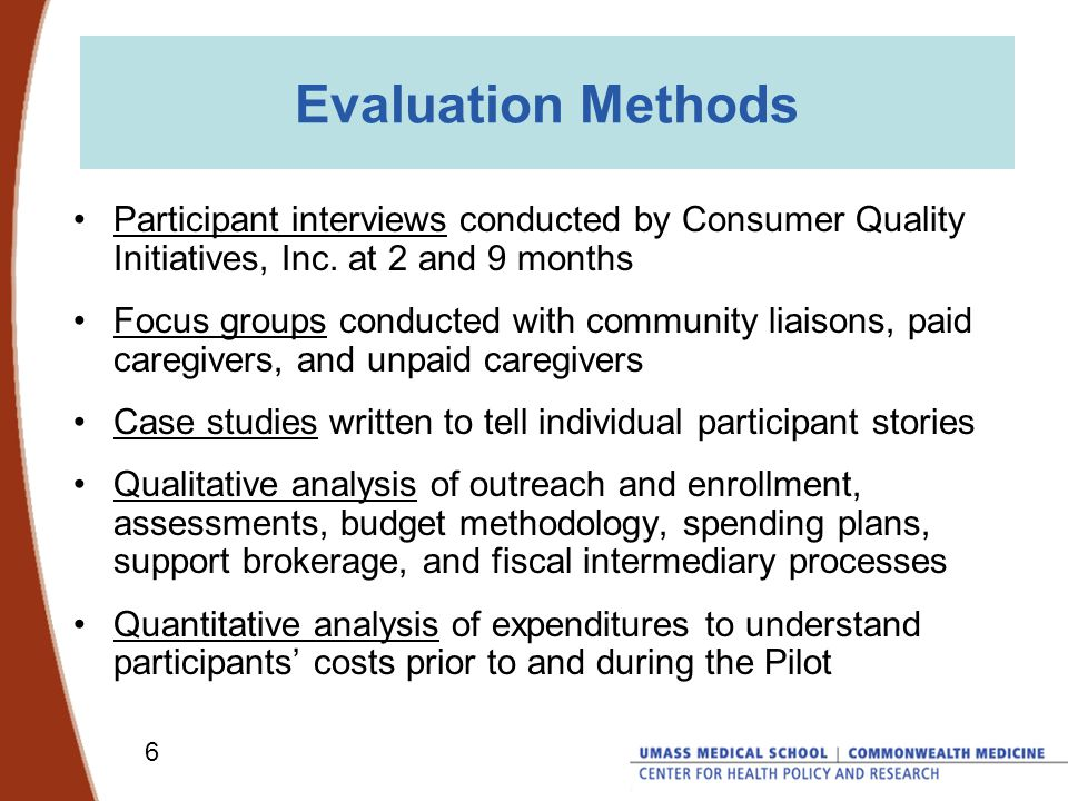 6 Evaluation Methods Participant interviews conducted by Consumer Quality Initiatives, Inc.