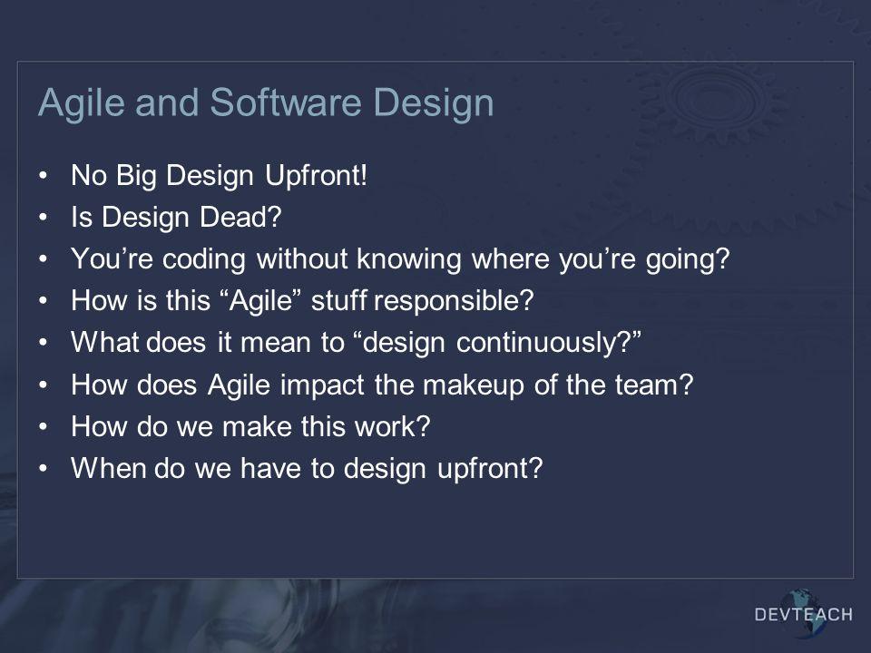 Agile and Software Design No Big Design Upfront. Is Design Dead.