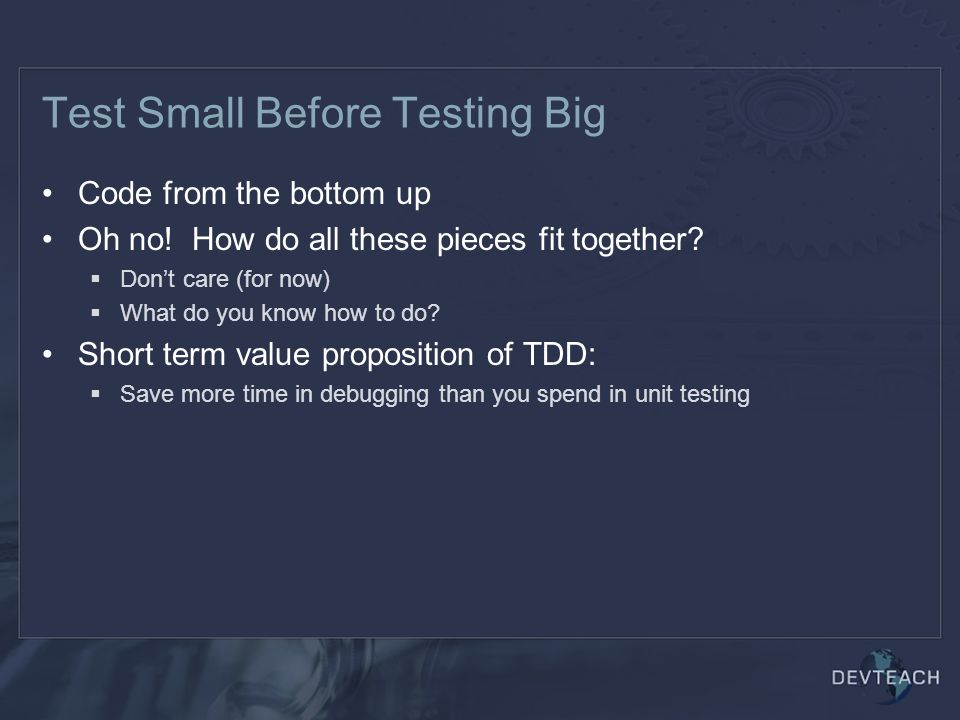 Test Small Before Testing Big Code from the bottom up Oh no.
