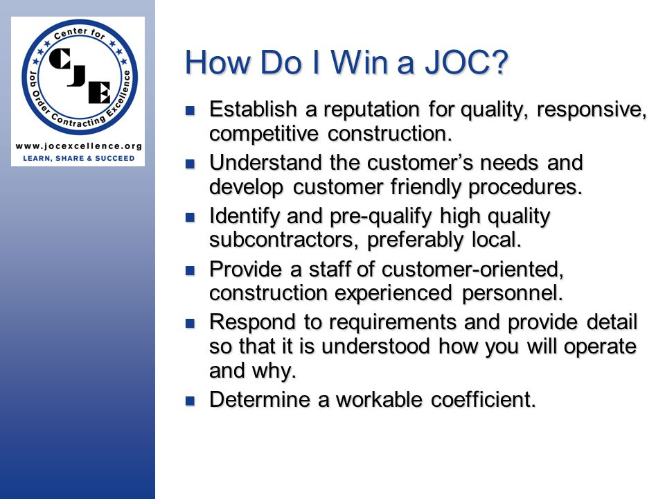 How Do I Win a JOC. Establish a reputation for quality, responsive, competitive construction.
