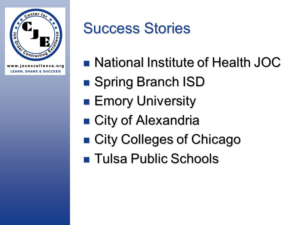 Success Stories National Institute of Health JOC National Institute of Health JOC Spring Branch ISD Spring Branch ISD Emory University Emory University City of Alexandria City of Alexandria City Colleges of Chicago City Colleges of Chicago Tulsa Public Schools Tulsa Public Schools