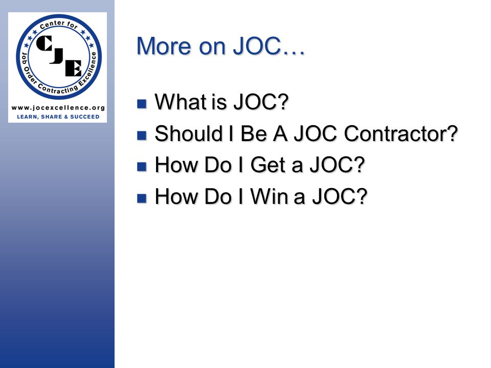More on JOC… What is JOC. What is JOC. Should I Be A JOC Contractor.