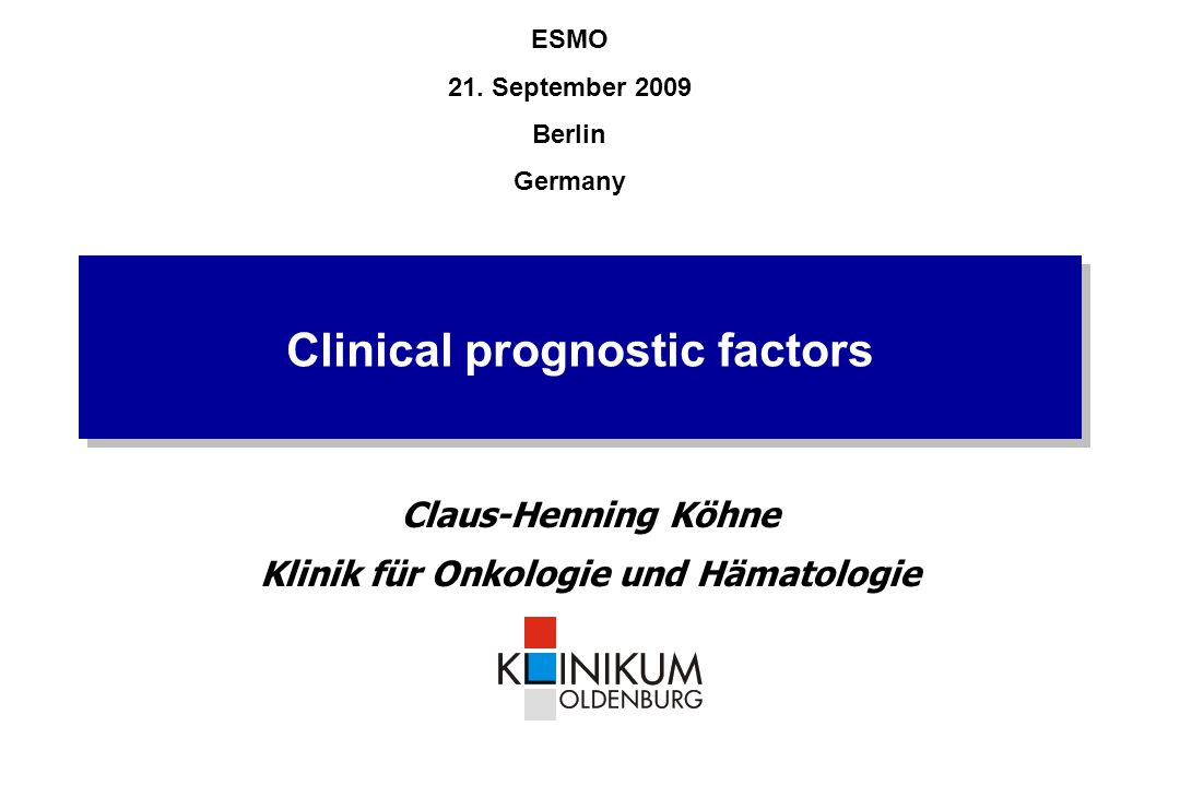 Clinical prognostic factors Claus-Henning Köhne Klinik für Onkologie und Hämatologie ESMO 21.