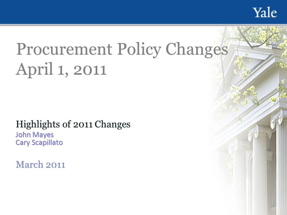Procurement Policy Changes April 1, 2011 Highlights of 2011 Changes John Mayes Cary Scapillato March 2011 Highlights of 2011 Changes John Mayes Cary Scapillato March 2011