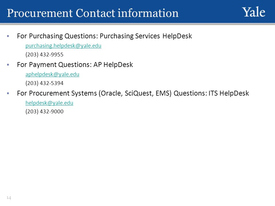Procurement Contact information  For Purchasing Questions: Purchasing Services HelpDesk (203)  For Payment Questions: AP HelpDesk (203)  For Procurement Systems (Oracle, SciQuest, EMS) Questions: ITS HelpDesk (203)