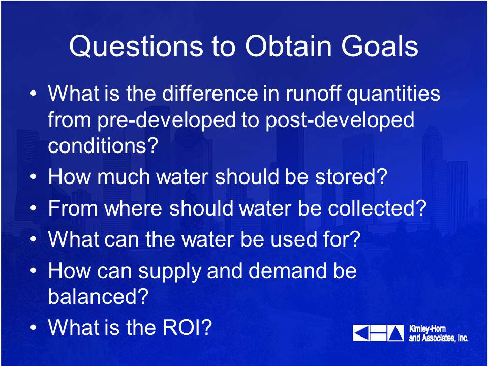 Questions to Obtain Goals What is the difference in runoff quantities from pre-developed to post-developed conditions.