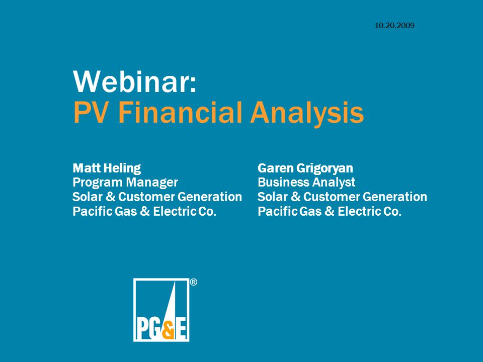 10.20.2009 Webinar: PV Financial Analysis Matt Heling Program Manager Solar & Customer Generation Pacific Gas & Electric Co.