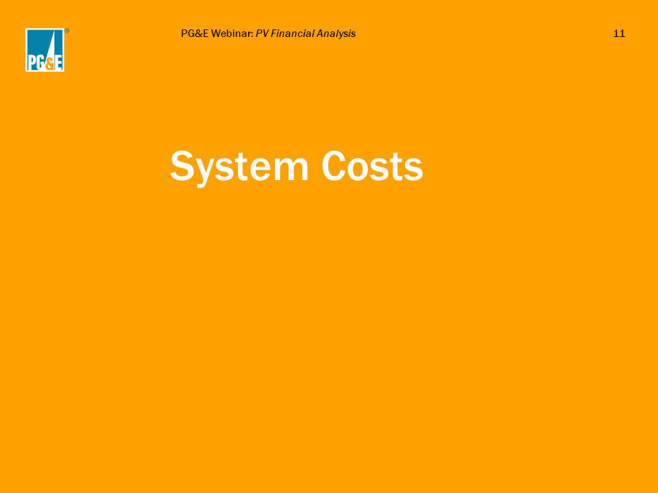 PG&E Webinar: PV Financial Analysis11 System Costs