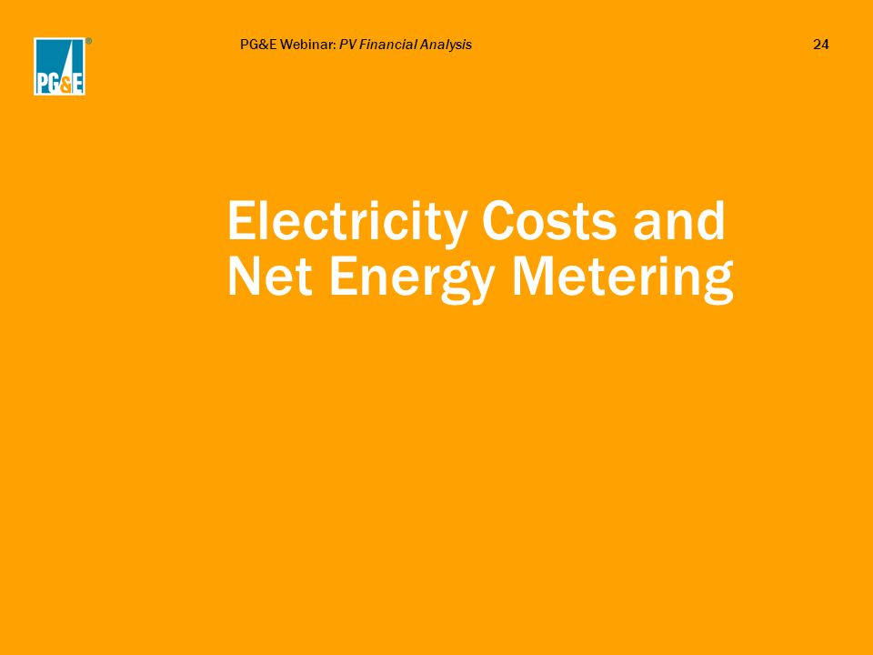 PG&E Webinar: PV Financial Analysis24 Electricity Costs and Net Energy Metering