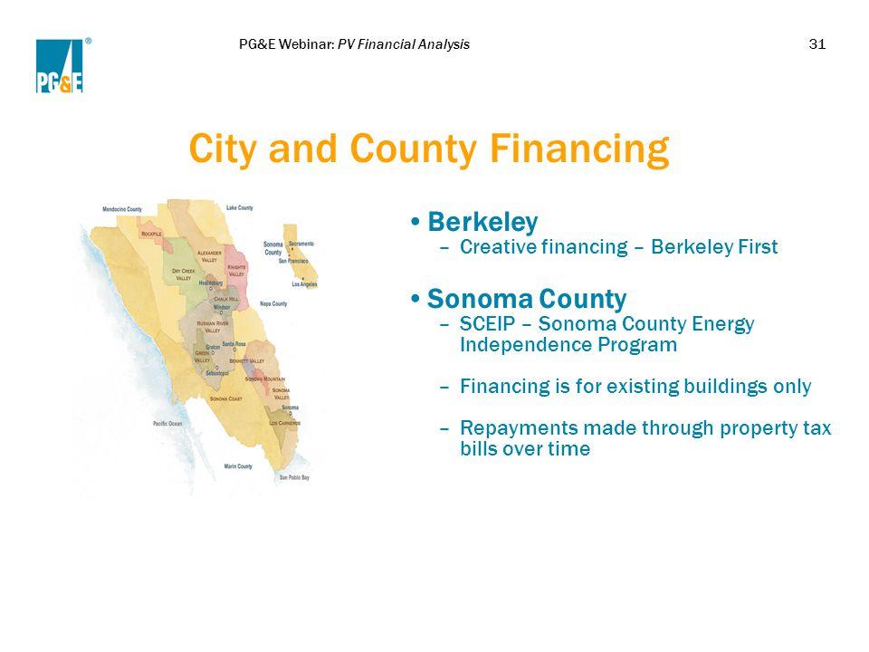 PG&E Webinar: PV Financial Analysis31 City and County Financing Berkeley –Creative financing – Berkeley First Sonoma County –SCEIP – Sonoma County Ene