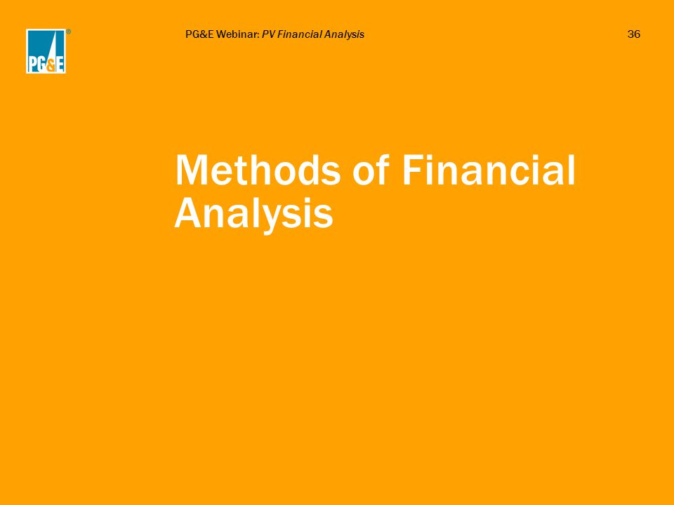 PG&E Webinar: PV Financial Analysis36 Methods of Financial Analysis