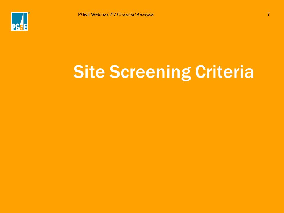 PG&E Webinar: PV Financial Analysis7 Site Screening Criteria