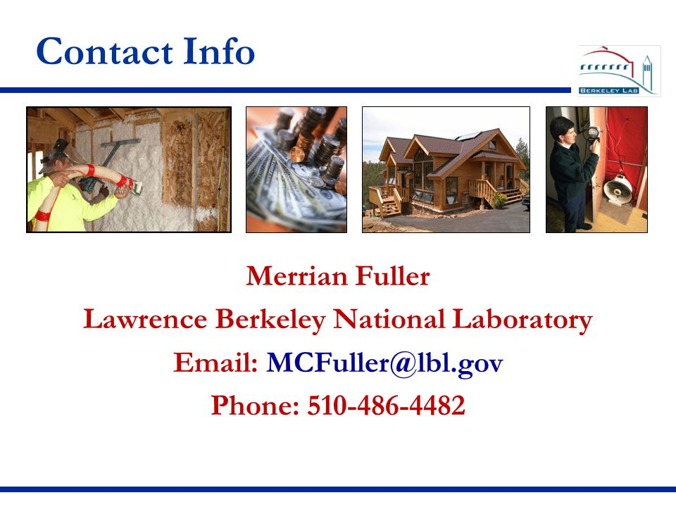 Contact Info Merrian Fuller Lawrence Berkeley National Laboratory Email: MCFuller@lbl.gov Phone: 510-486-4482
