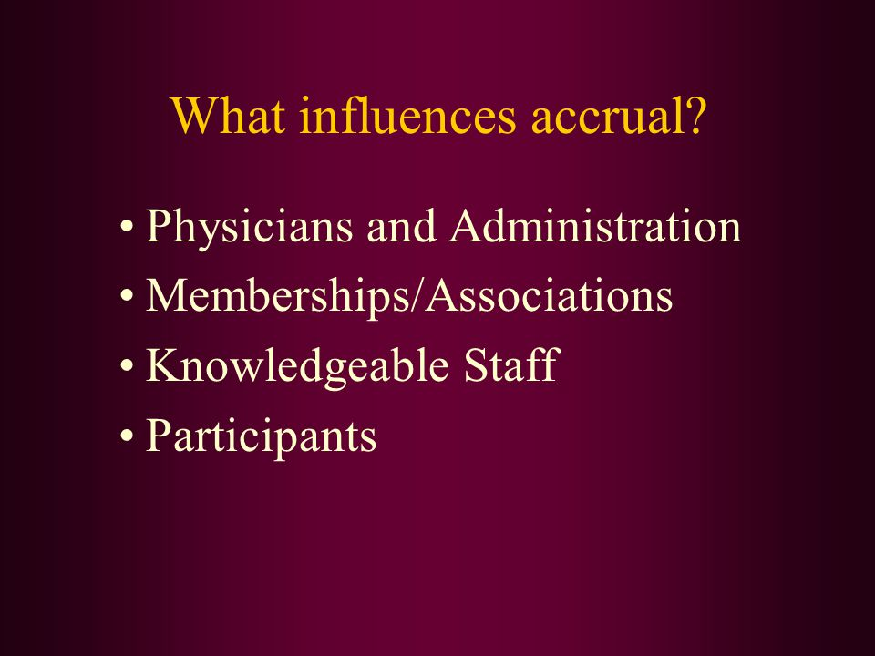 What influences accrual? Physicians and Administration Memberships/Associations Knowledgeable Staff Participants