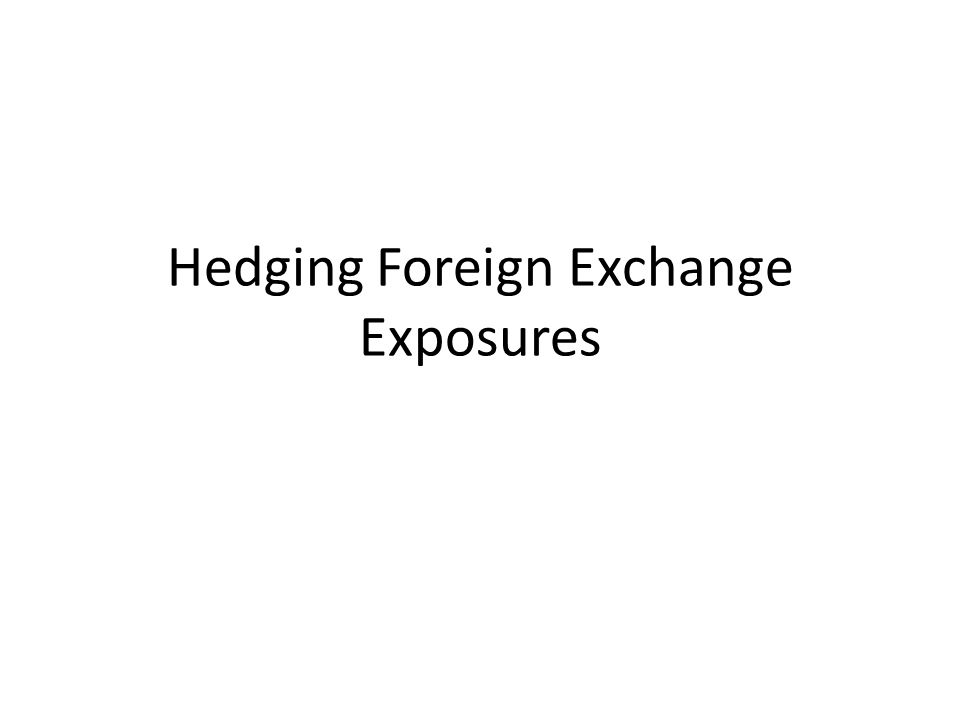 Hedging Foreign Exchange Exposures