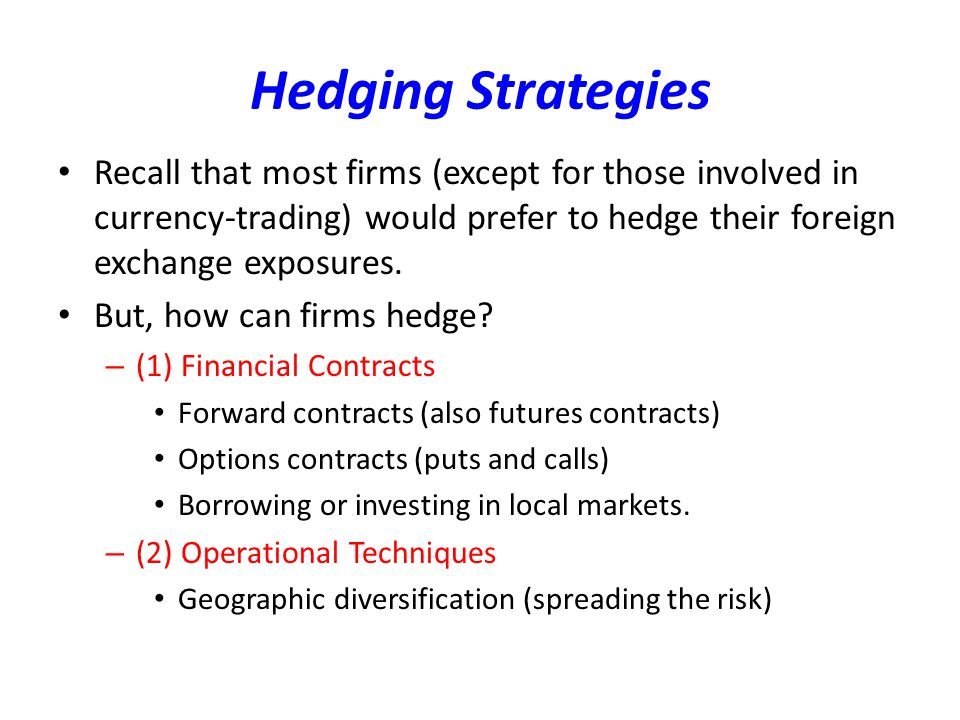 Hedging Strategies Recall that most firms (except for those involved in currency-trading) would prefer to hedge their foreign exchange exposures.