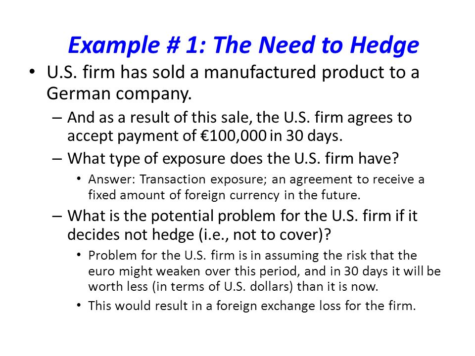Example # 1: The Need to Hedge U.S. firm has sold a manufactured product to a German company.
