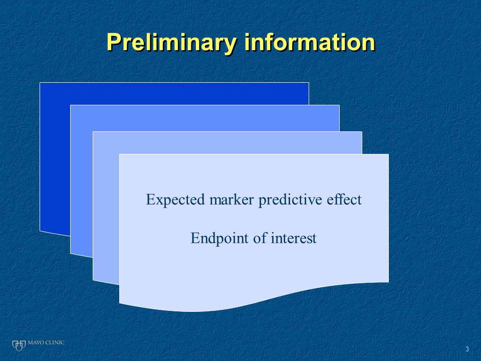 3 Preliminary information Methods & feasibility of measurement of the marker in the target population Specificity to the cancer of interest Cut point for classification Prevalence of marker expression in the target population Properties as a prognostic marker (in absence of treatment or With non targeted std agent) Expected marker predictive effect Endpoint of interest