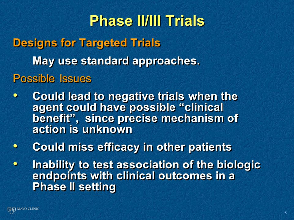6 Phase II/III Trials Designs for Targeted Trials May use standard approaches.