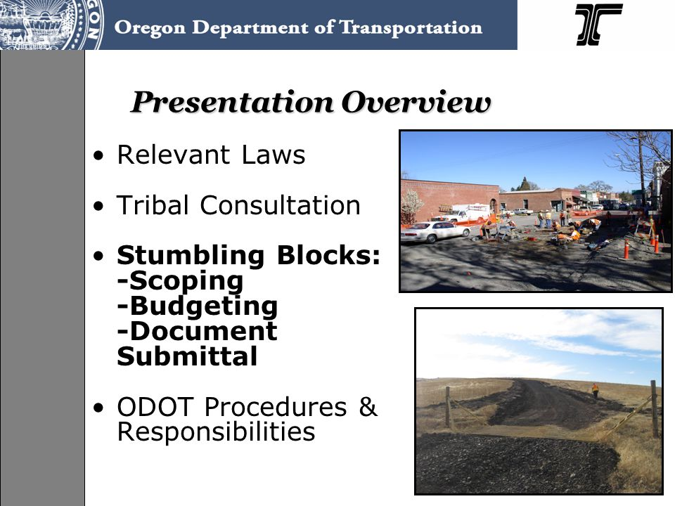 Presentation Overview Relevant Laws Tribal Consultation Stumbling Blocks: -Scoping -Budgeting -Document Submittal ODOT Procedures & Responsibilities