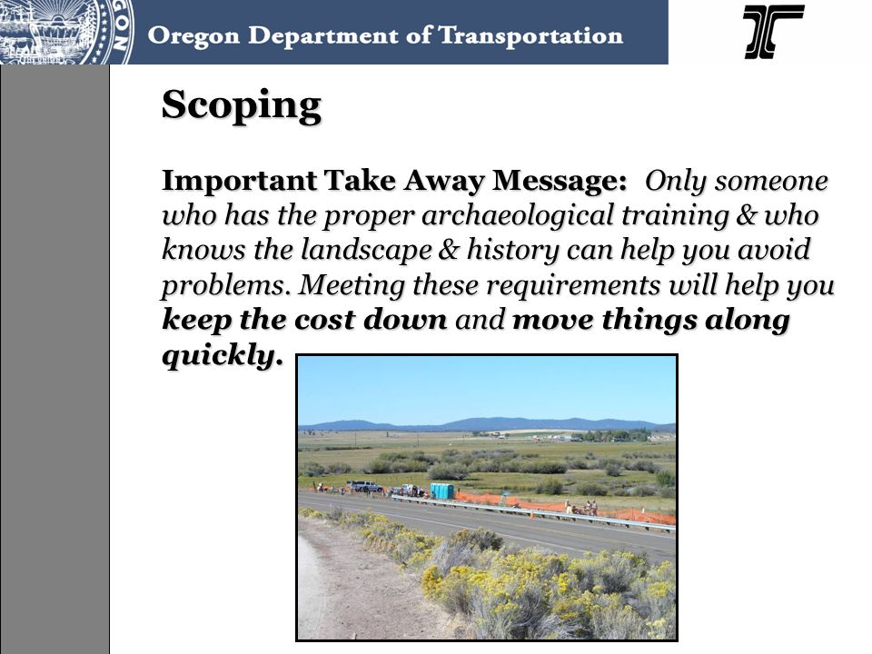 Scoping Important Take Away Message: Only someone who has the proper archaeological training & who knows the landscape & history can help you avoid problems.