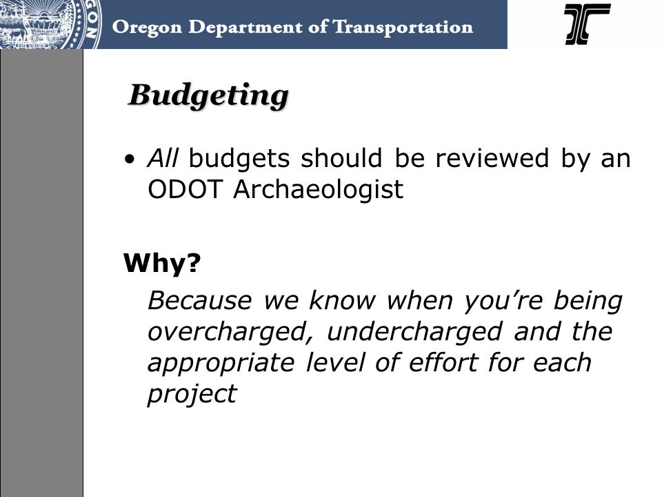 Budgeting All budgets should be reviewed by an ODOT Archaeologist Why.