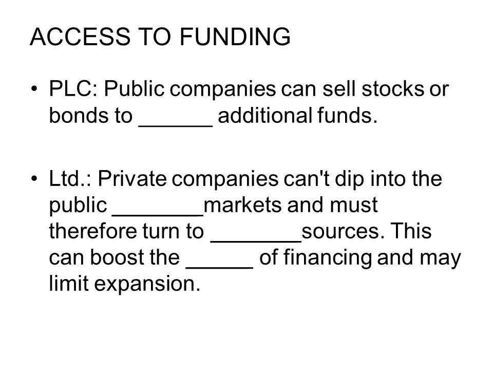ACCESS TO FUNDING PLC: Public companies can sell stocks or bonds to ______ additional funds.