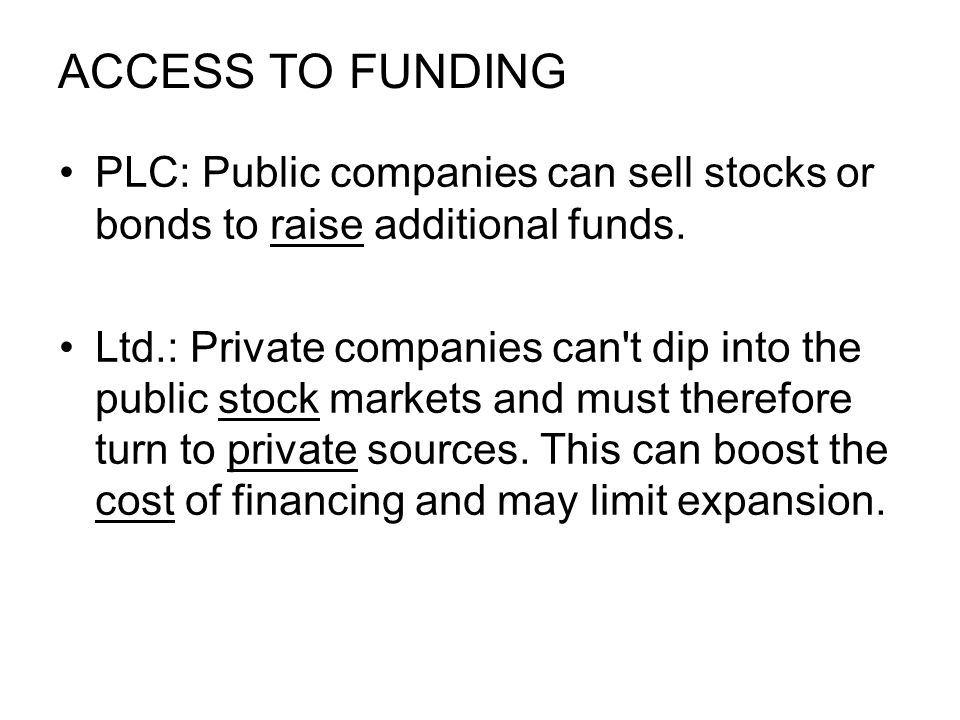 ACCESS TO FUNDING PLC: Public companies can sell stocks or bonds to raise additional funds.