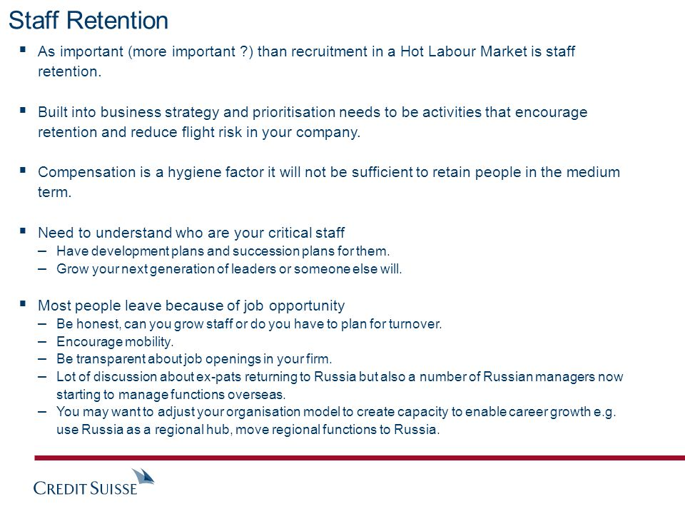 Staff Retention  As important (more important ) than recruitment in a Hot Labour Market is staff retention.