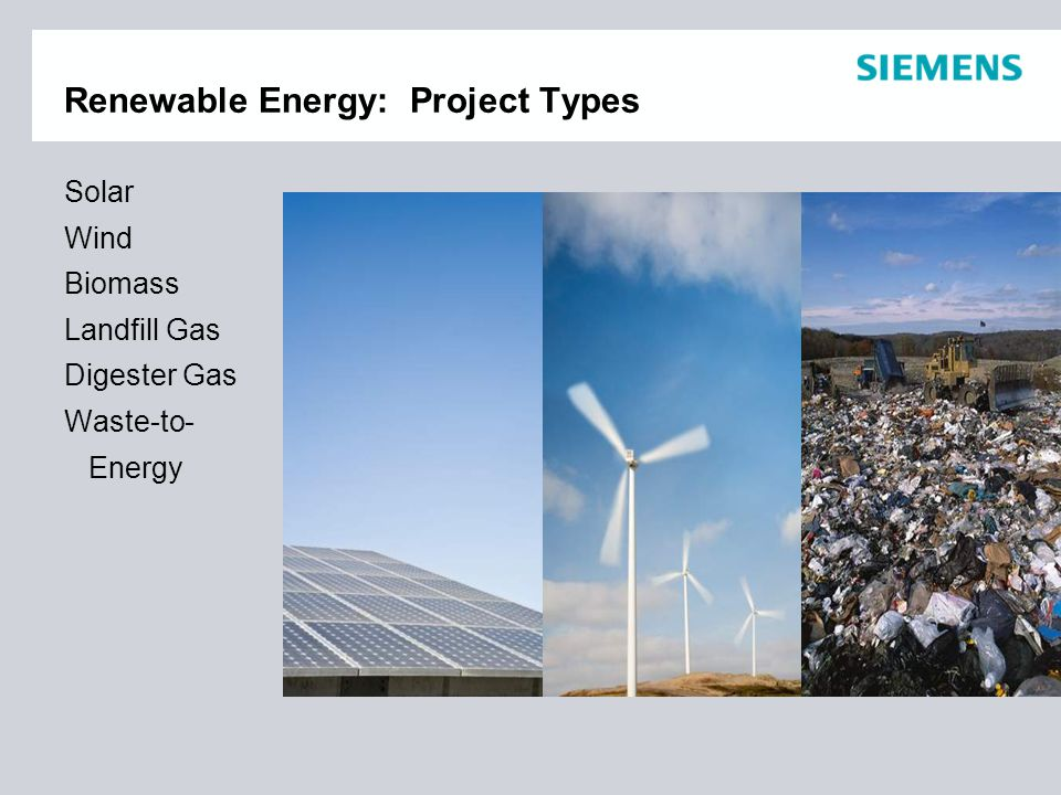 Renewable Energy: Project Types Solar Wind Biomass Landfill Gas Digester Gas Waste-to- Energy