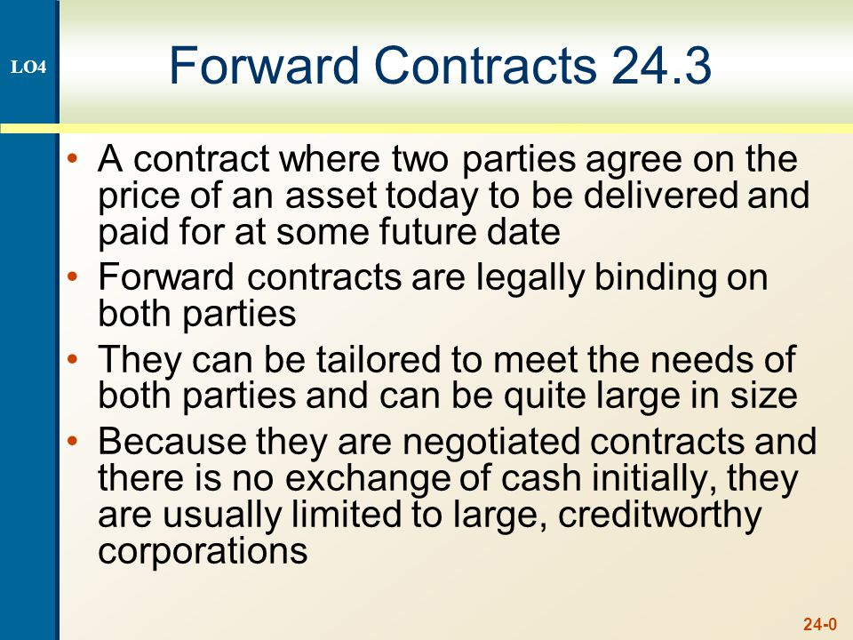 24-1 Positions Long – agrees to buy the asset at the future date (buyer) Short – agrees to sell the asset at the future date (seller) LO4